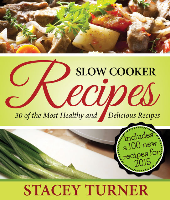 Slow Cooker Recipes: 30 Of The Most Healthy And Delicious Slow Cooker Recipes, Stacey Turner