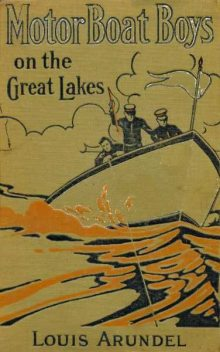 Motor Boat Boys on the Great Lakes; or, Exploring the Mystic Isle of Mackinac, Louis Arundel