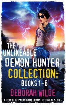 The Unlikeable Demon Hunter Collection: Books 1–6: A Complete Paranormal Romantic Comedy Series, Deborah Wilde