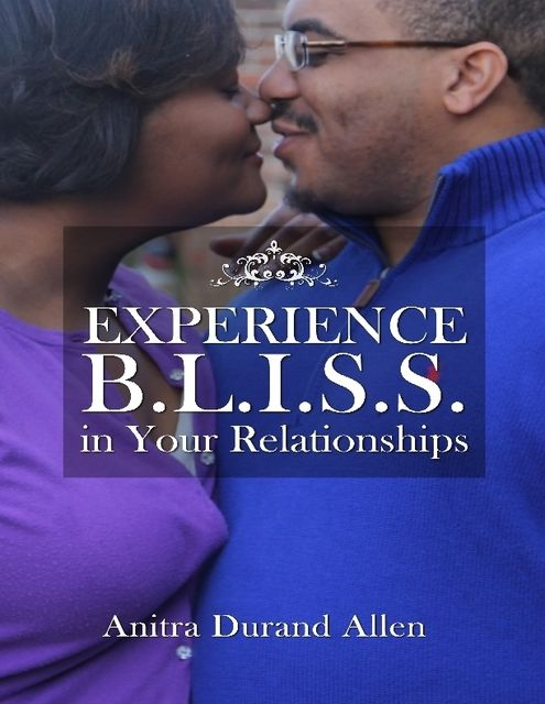 Experience Bliss In Your Relationships, Anitra Durand Allen