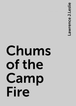 Chums of the Camp Fire, Lawrence J.Leslie