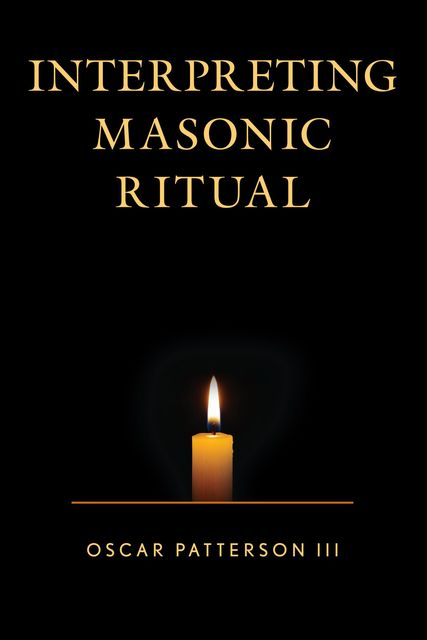 Interpreting Masonic Ritual, Oscar Patterson III