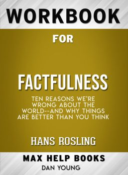 Workbook for Factfulness: Ten Reasons We're Wrong About the World-- and Why Things Are Better Than You Think (Max-Help Books), Dan Young