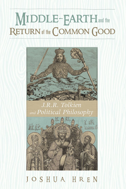 Middle-earth and the Return of the Common Good, Joshua Hren