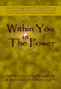 Within You Is the Power: Inspired and Energized by the Power Lying Hidden in Us, We can Ride from the Ashes of Our Dead Hopes to Build a New Life in Greater Beauty and in More Harmony, Henry Thomas Hamblin, Donald Gordon Carty