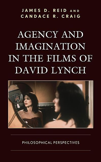 Agency and Imagination in the Films of David Lynch, James Reid, Candace R. Craig