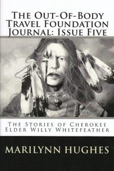 The Out-of-Body Travel Foundation Journal: The Stories of Cherokee Elder, Willy Whitefeather – Issue Five, Paul Elder, Marilynn Hughes, Willy Whitefeather, P.C. Simon, Susan Wren Lake