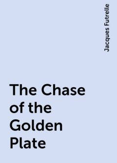 The Chase of the Golden Plate, Jacques Futrelle