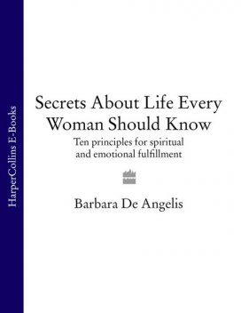 Secrets About Life Every Woman Should Know, Barbara De Angelis