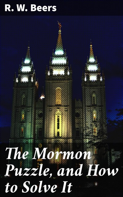 The Mormon Puzzle, and How to Solve It, R.W.Beers