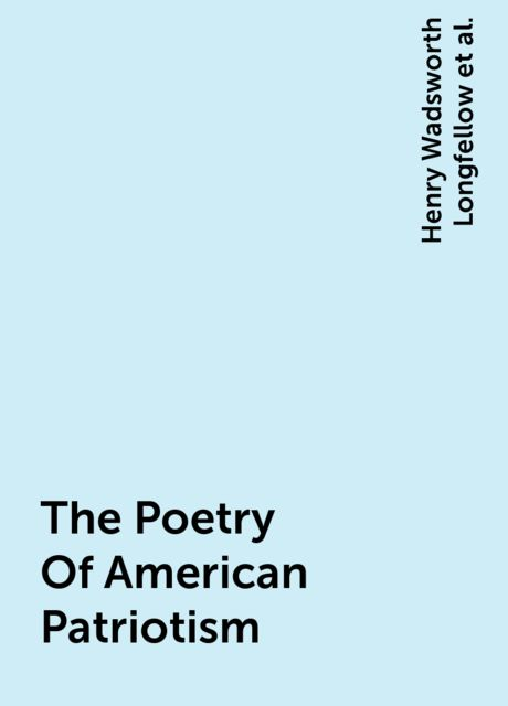 The Poetry Of American Patriotism, Henry Wadsworth Longfellow, Walt Whitman, Ralph Waldo Emerson