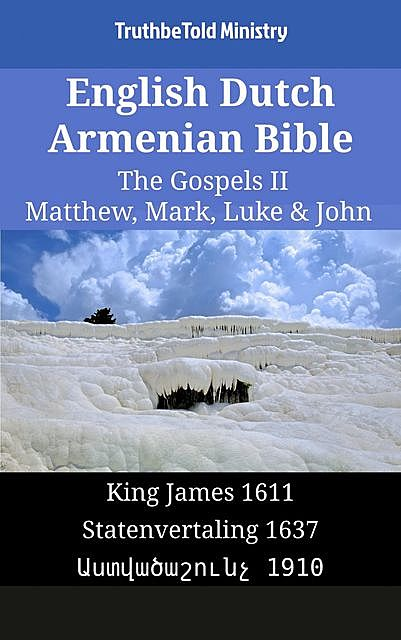 English Dutch Armenian Bible – The Gospels IV – Matthew, Mark, Luke & John, TruthBeTold Ministry
