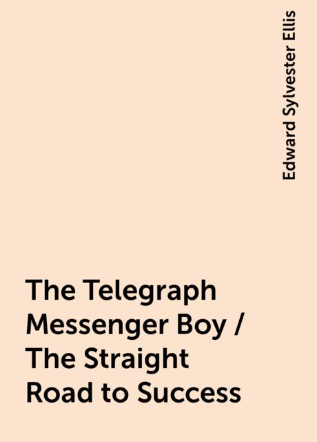 The Telegraph Messenger Boy / The Straight Road to Success, Edward Sylvester Ellis