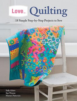 Love… Quilting, Marion Patterson, Sally Ablett, Sue Warren