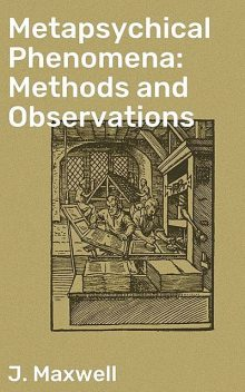 Metapsychical Phenomena: Methods and Observations, Maxwell