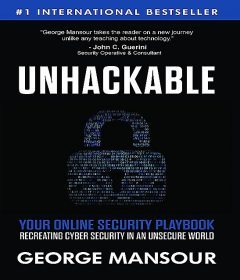 UNHACKABLE : Your Online Security Playbook, George Mansour