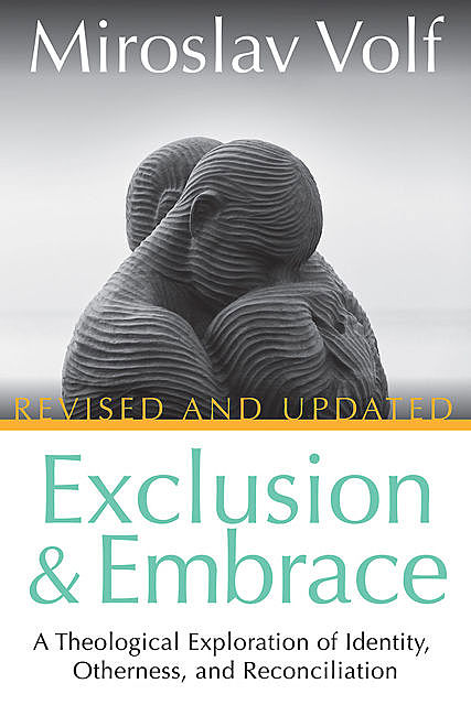 Exclusion and Embrace, Revised and Updated, Miroslav Volf