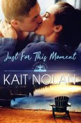 Just For This Moment, Kait Nolan