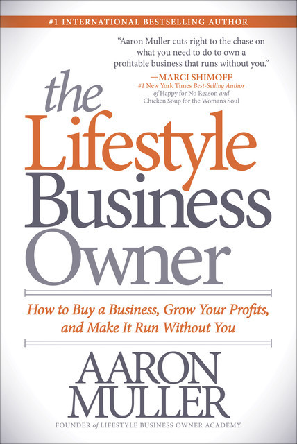 The Lifestyle Business Owner, Aaron Muller