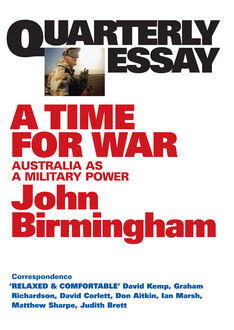 Quarterly Essay 20 A Time for War, John Birmingham