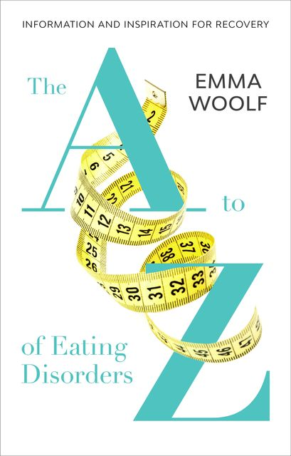 The to Z of Eating Disorders, Emma Woolf