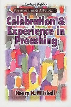 Celebration & Experience in Preaching, Henry H. Mitchell