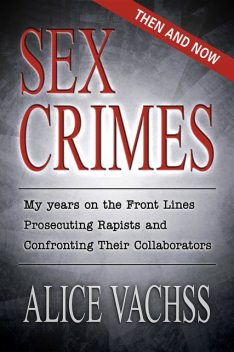 Sex Crimes: Then and Now, Alice Vachss