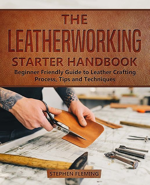The Leatherworking Starter Handbook, Stephen Fleming
