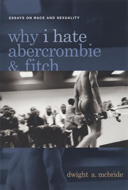 Why I Hate Abercrombie & Fitch, Dwight McBride