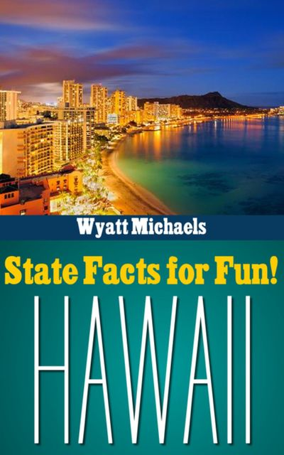 State Facts for Fun! Hawaii, Wyatt Michaels