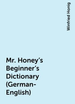 Mr. Honey's Beginner's Dictionary (German-English), Winfried Honig