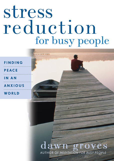 Stress Reduction for Busy People, Dawn Groves