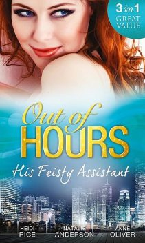 Out of Hours…His Feisty Assistant, Natalie Anderson, Heidi Rice, Anne Oliver