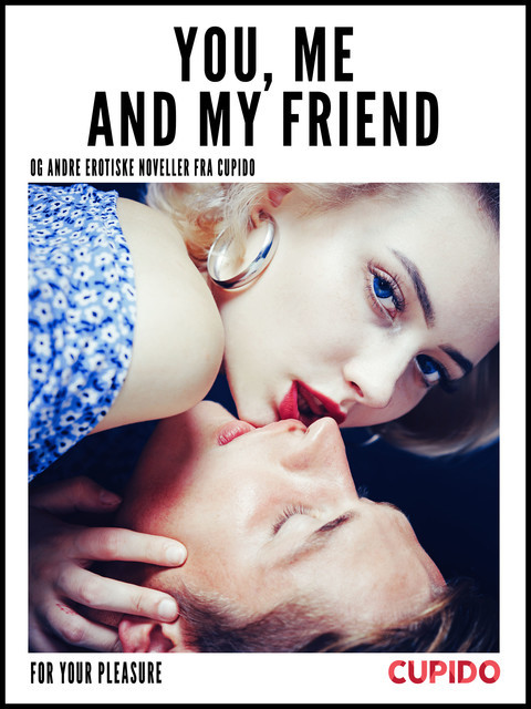 You, Me and my Friend – and other erotic short stories, Cupido