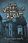 Leave Well Enough Alone, Rosemary Wells