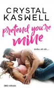 Pretend you're mine, Crystal Kaswell