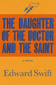 The Daughter of the Doctor and the Saint, Edward Swift