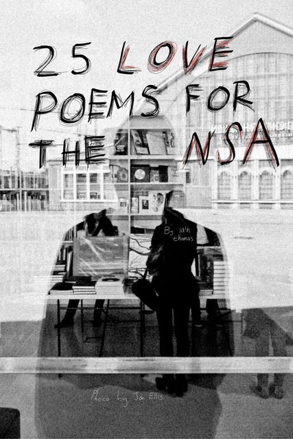 25 Love Poems for the NSA, Iain S.Thomas