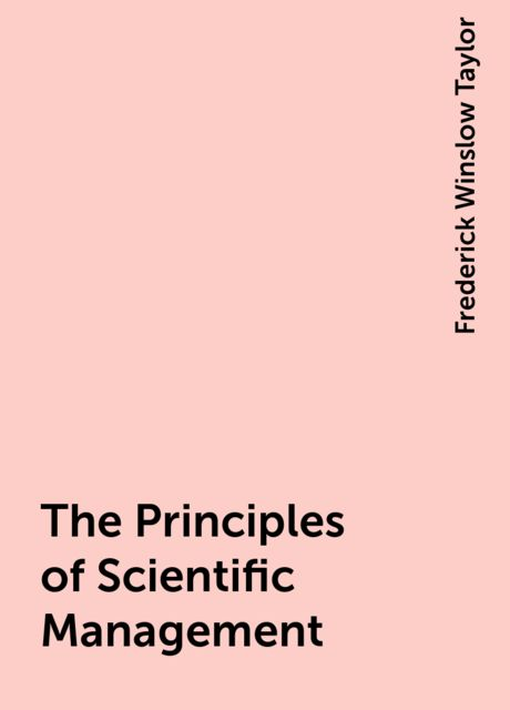 The Principles of Scientific Management, Frederick Winslow Taylor