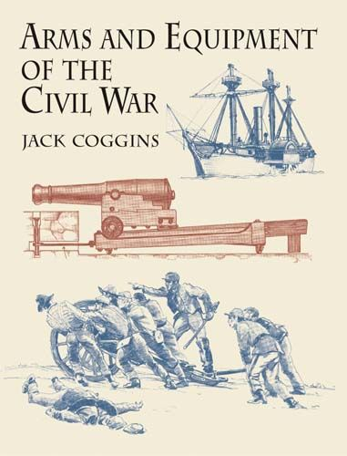Arms and Equipment of the Civil War, Jack Coggins