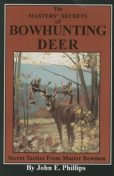 The Masters' Secrets of Bowhunting Deer, John Phillips