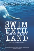 Swim Until You Can't See Land, Catriona Child