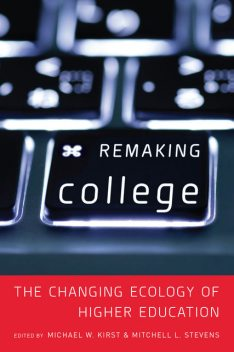 Remaking College, Michael W. Kirst, Mitchell L. Stevens