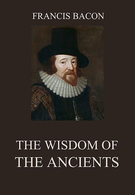 The Wisdom of the Ancients, Francis Bacon