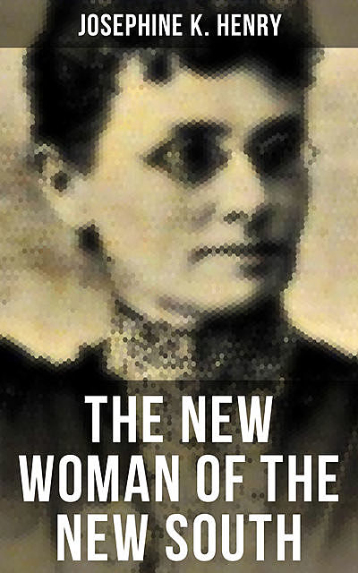 THE NEW WOMAN OF THE NEW SOUTH, Josephine K.Henry