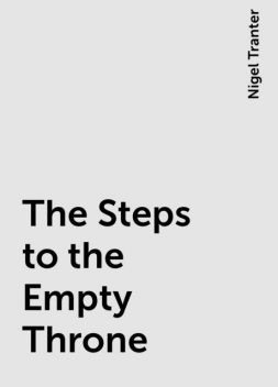 The Steps to the Empty Throne, Nigel Tranter