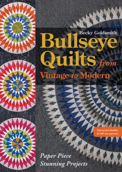 Bullseye Quilts from Vintage to Modern, Becky Goldsmith