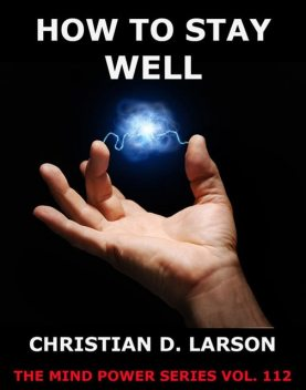 How To Stay Well, Christian D.Larson