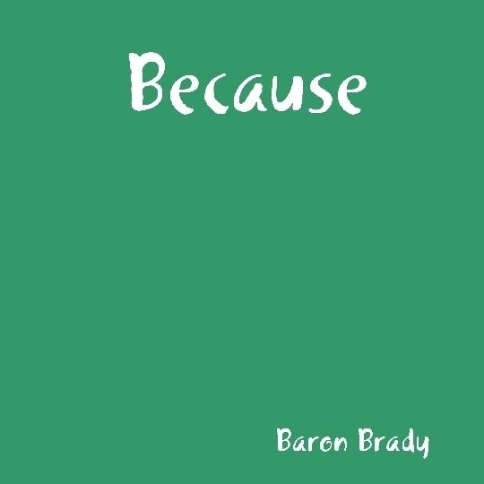 Because, Baron Brady