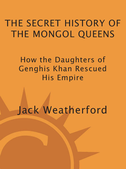 The Secret History of the Mongol Queens, Jack Weatherford